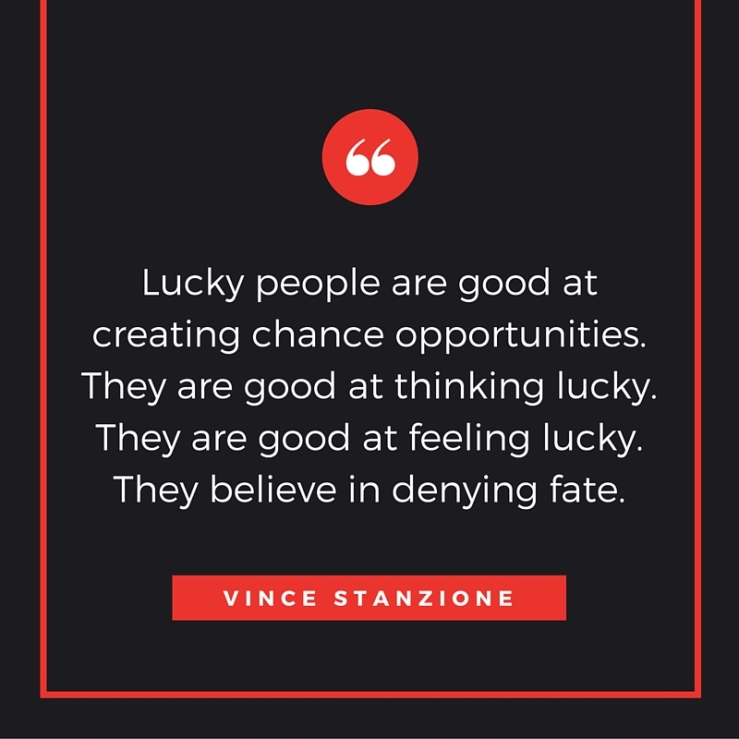 Lucky people are good at creating chance opportunities. They are good at thinking lucky. They are good at feeling lucky. They believe in denying fate.